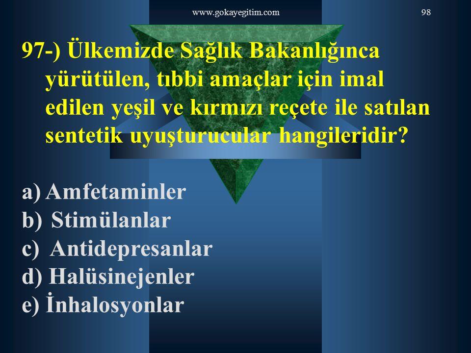www.gokayegitim.com98 97-) Ülkemizde Sağlık Bakanlığınca yürütülen, tıbbi amaçlar için imal edilen yeşil ve kırmızı reçete ile satılan sentetik uyuştu