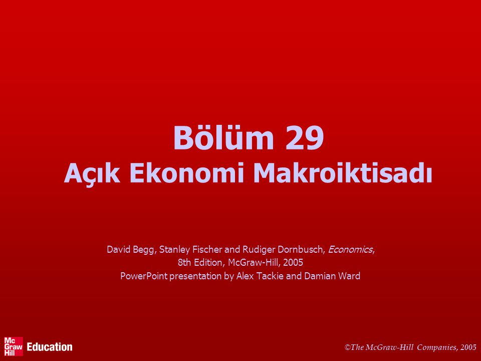 © The McGraw-Hill Companies, 2005 Bölüm 29 Açık Ekonomi Makroiktisadı David Begg, Stanley Fischer and Rudiger Dornbusch, Economics, 8th Edition, McGra
