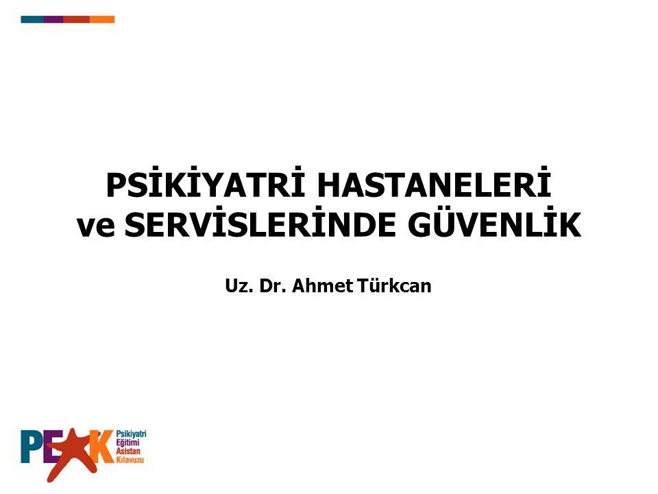 PSİKİYATRİ HASTANELERİ ve SERVİSLERİNDE GÜVENLİK Uz. Dr. Ahmet Türkcan