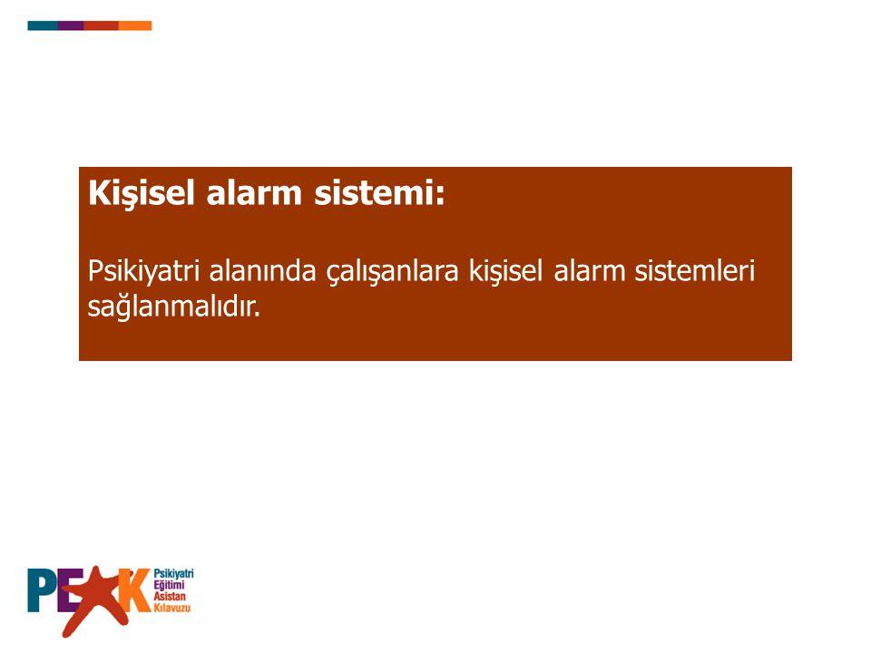 Kişisel alarm sistemi: Psikiyatri alanında çalışanlara kişisel alarm sistemleri sağlanmalıdır.