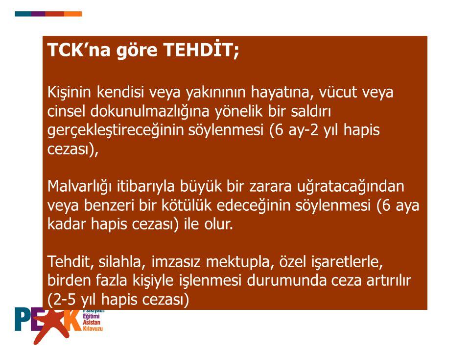 TCK'na göre TEHDİT; Kişinin kendisi veya yakınının hayatına, vücut veya cinsel dokunulmazlığına yönelik bir saldırı gerçekleştireceğinin söylenmesi (6