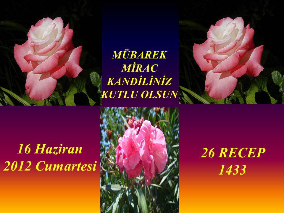 MÜBAREK MİRAC KANDİLİNİZ KUTLU OLSUN 16 Haziran 2012 Cumartesi 26 RECEP 1433