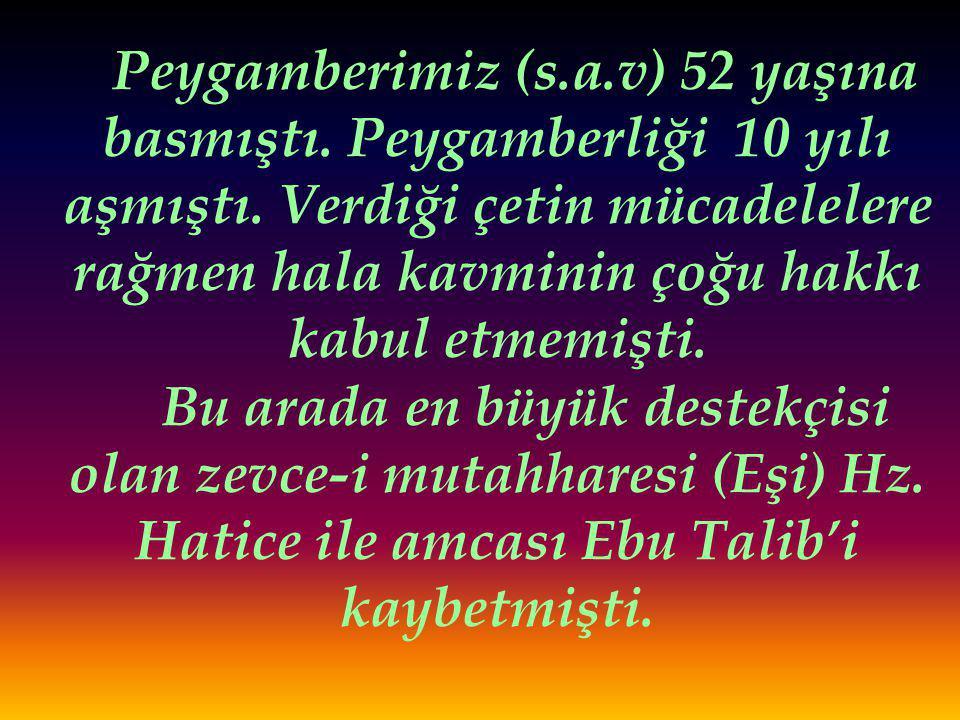 Peygamberimiz (s.a.v) 52 yaşına basmıştı.Peygamberliği 10 yılı aşmıştı.