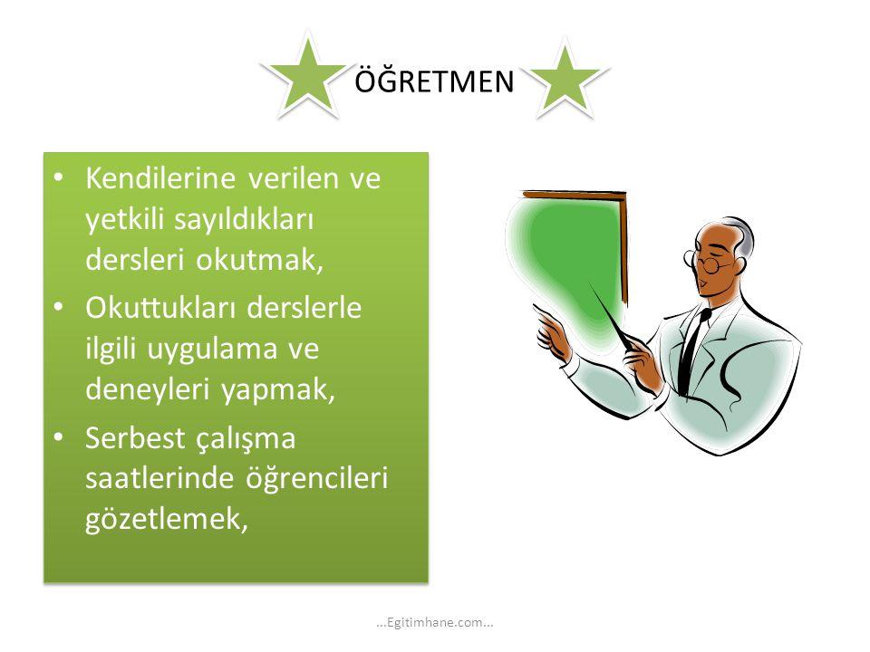 ÖĞRETMEN Kendilerine verilen ve yetkili sayıldıkları dersleri okutmak, Okuttukları derslerle ilgili uygulama ve deneyleri yapmak, Serbest çalışma saat
