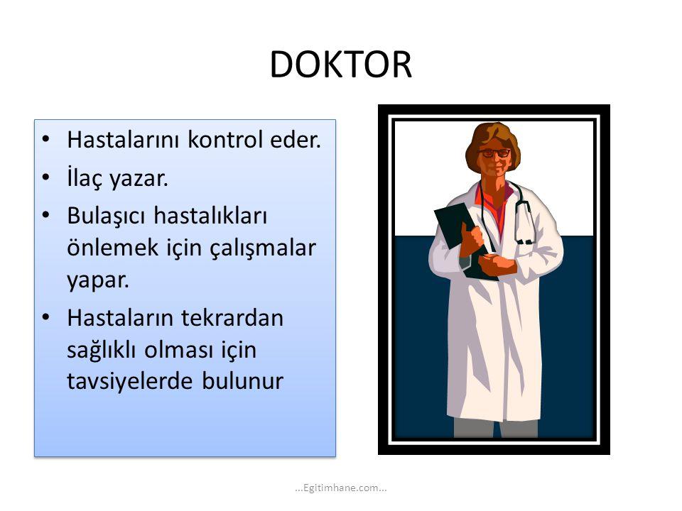 DOKTOR Hastalarını kontrol eder. İlaç yazar. Bulaşıcı hastalıkları önlemek için çalışmalar yapar. Hastaların tekrardan sağlıklı olması için tavsiyeler