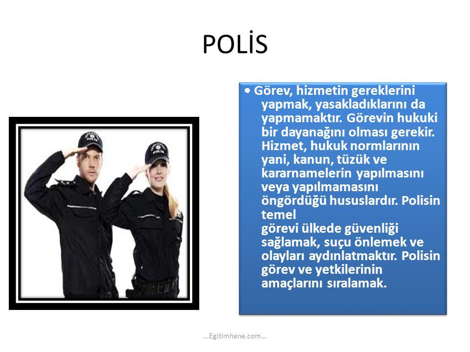 POLİS Görev, hizmetin gereklerini yapmak, yasakladıklarını da yapmamaktır. Görevin hukuki bir dayanağını olması gerekir. Hizmet, hukuk normlarının yan