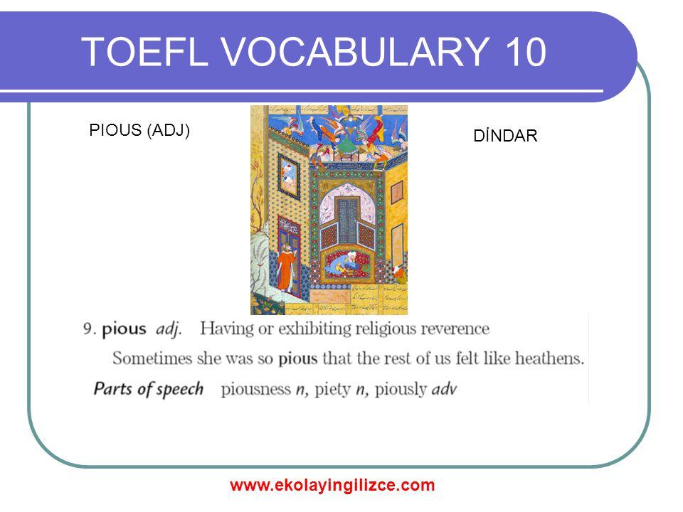 www.ekolayingilizce.com TOEFL VOCABULARY 10 PIOUS (ADJ) DİNDAR