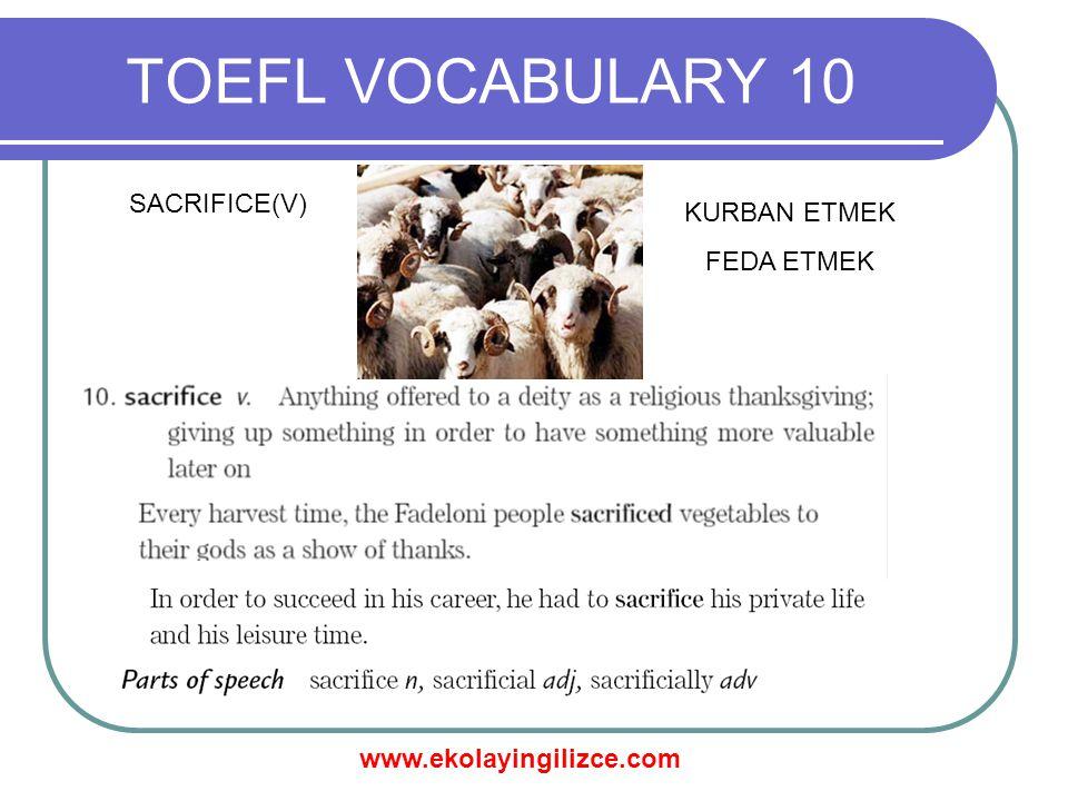 www.ekolayingilizce.com TOEFL VOCABULARY 10 SACRIFICE(V) KURBAN ETMEK FEDA ETMEK