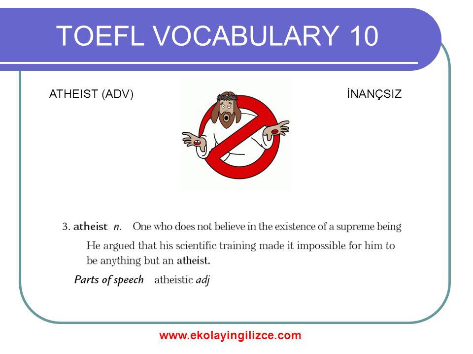 www.ekolayingilizce.com TOEFL VOCABULARY 10 ATHEIST (ADV)İNANÇSIZ