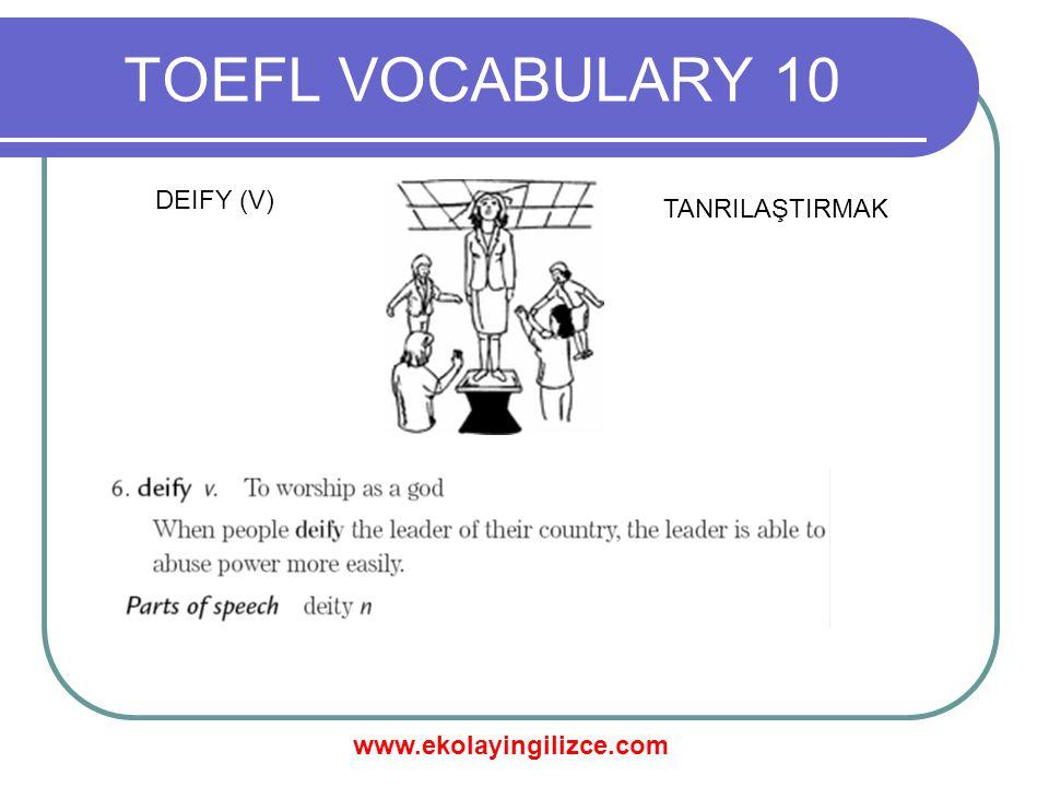 www.ekolayingilizce.com TOEFL VOCABULARY 10 DEIFY (V) TANRILAŞTIRMAK
