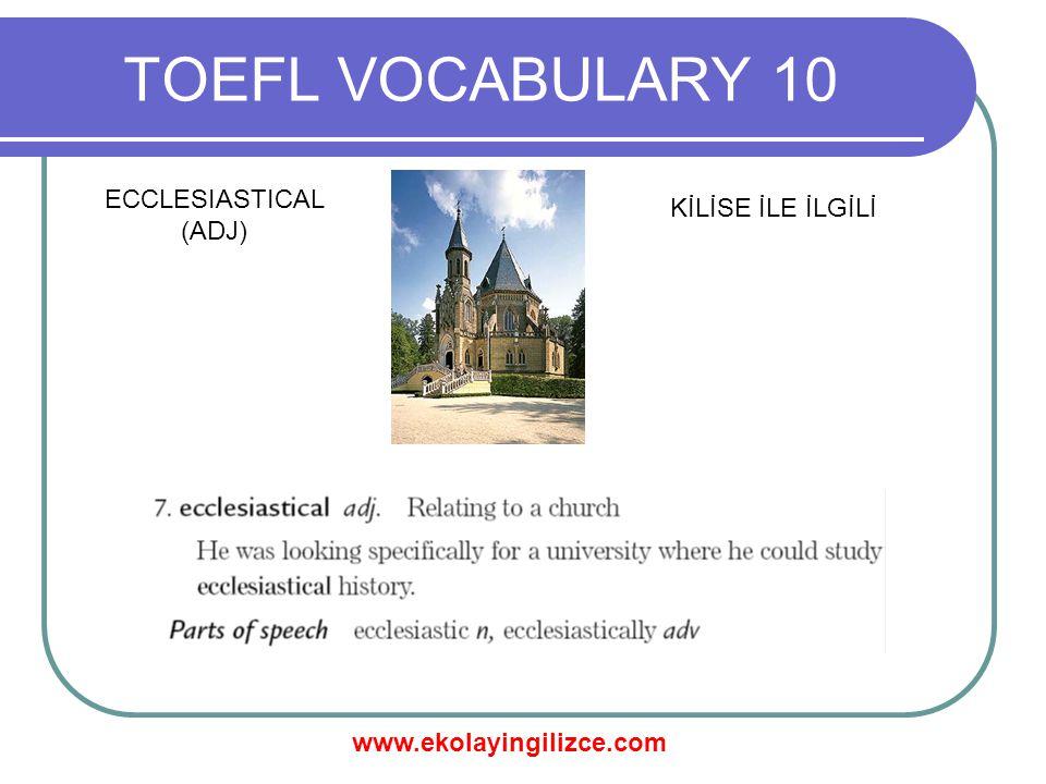 www.ekolayingilizce.com TOEFL VOCABULARY 10 ECCLESIASTICAL (ADJ) KİLİSE İLE İLGİLİ