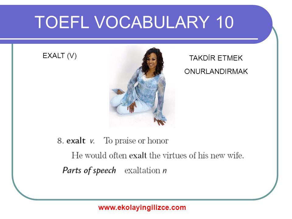 www.ekolayingilizce.com TOEFL VOCABULARY 10 EXALT (V) TAKDİR ETMEK ONURLANDIRMAK