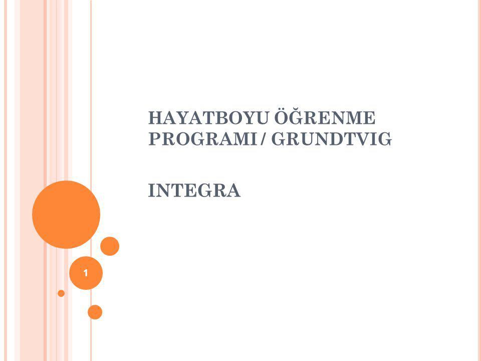 HAYATBOYU ÖĞRENME PROGRAMI / GRUNDTVIG INTEGRA 1