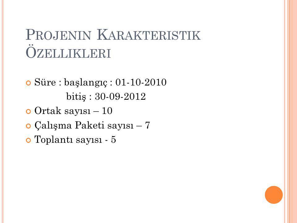 P ROJENIN K ARAKTERISTIK Ö ZELLIKLERI Süre : başlangıç : 01-10-2010 bitiş : 30-09-2012 Ortak sayısı – 10 Çalışma Paketi sayısı – 7 Toplantı sayısı - 5 3
