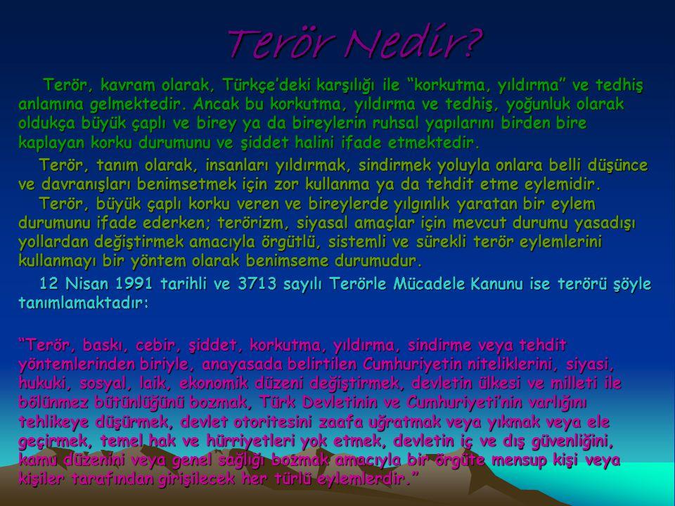 """Terör Nedir? Terör, kavram olarak, Türkçe'deki karşılığı ile """"korkutma, yıldırma"""" ve tedhiş anlamına gelmektedir. Ancak bu korkutma, yıldırma ve tedhi"""