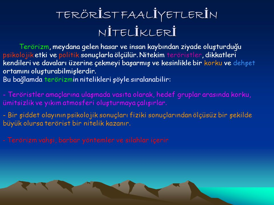TERÖR İ ST FAAL İ YETLER İ N N İ TEL İ KLER İ Terörizm, meydana gelen hasar ve insan kaybından ziyade oluşturduğu psikolojik etki ve politik sonuçlarl