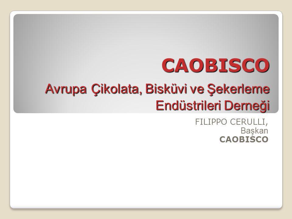 CAOBISCO Avrupa Çikolata, Bisküvi ve Şekerleme Endüstrileri Derneği FILIPPO CERULLI, Başkan CAOBISCO