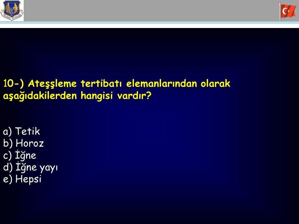 10-) Ateşşleme tertibatı elemanlarından olarak aşağıdakilerden hangisi vardır? a) Tetik b) Horoz c) İğne d) İğne yayı e) Hepsi
