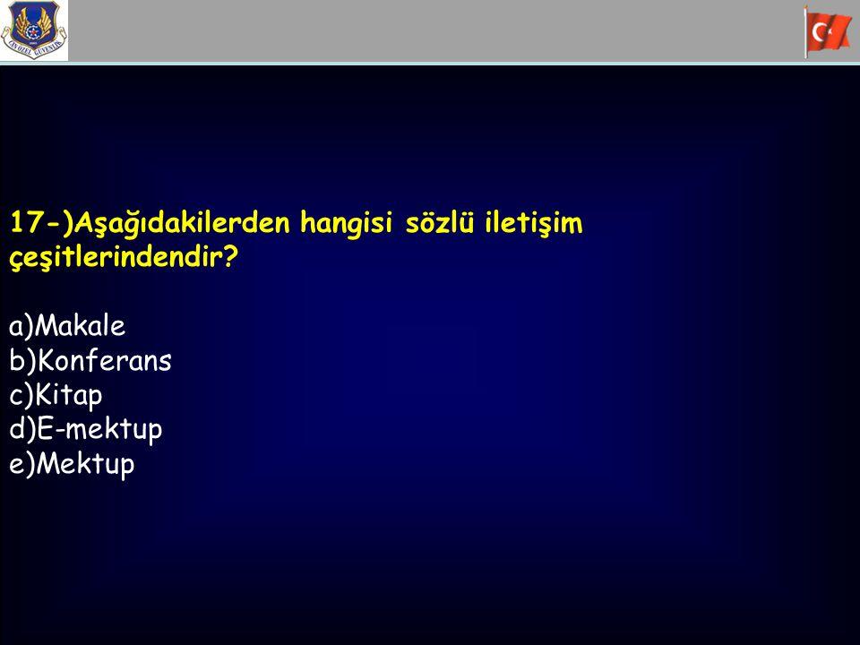 17-)Aşağıdakilerden hangisi sözlü iletişim çeşitlerindendir.