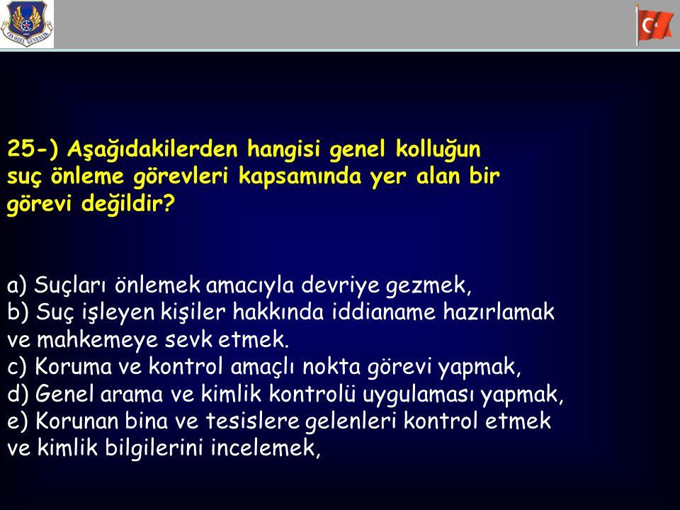 25-) Aşağıdakilerden hangisi genel kolluğun suç önleme görevleri kapsamında yer alan bir görevi değildir? a) Suçları önlemek amacıyla devriye gezmek,