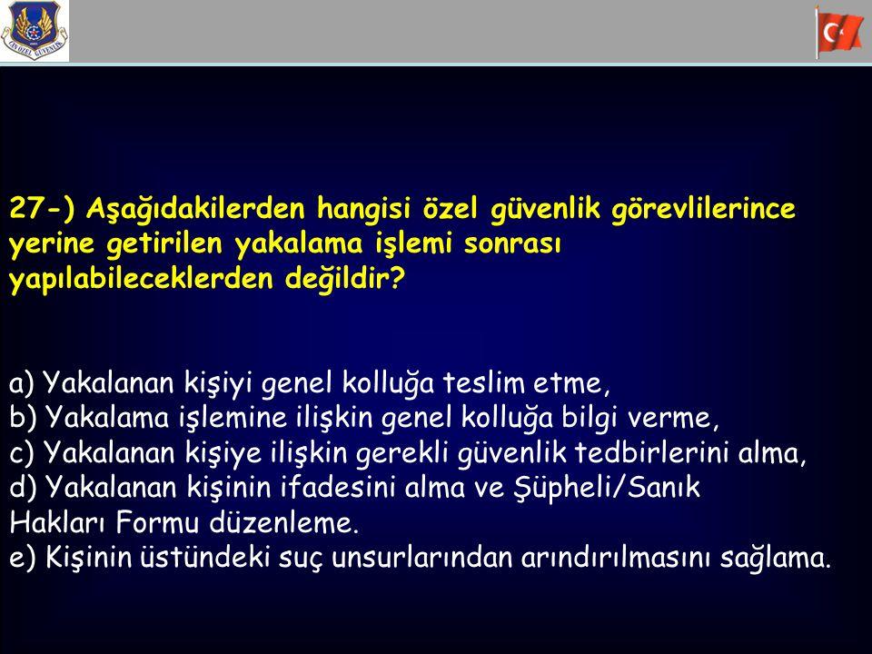 27-) Aşağıdakilerden hangisi özel güvenlik görevlilerince yerine getirilen yakalama işlemi sonrası yapılabileceklerden değildir? a) Yakalanan kişiyi g