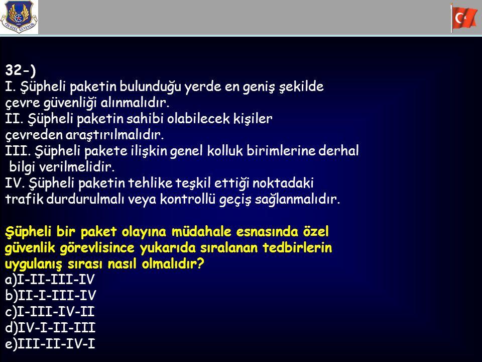 32-) I. Şüpheli paketin bulunduğu yerde en geniş şekilde çevre güvenliği alınmalıdır. II. Şüpheli paketin sahibi olabilecek kişiler çevreden araştırıl