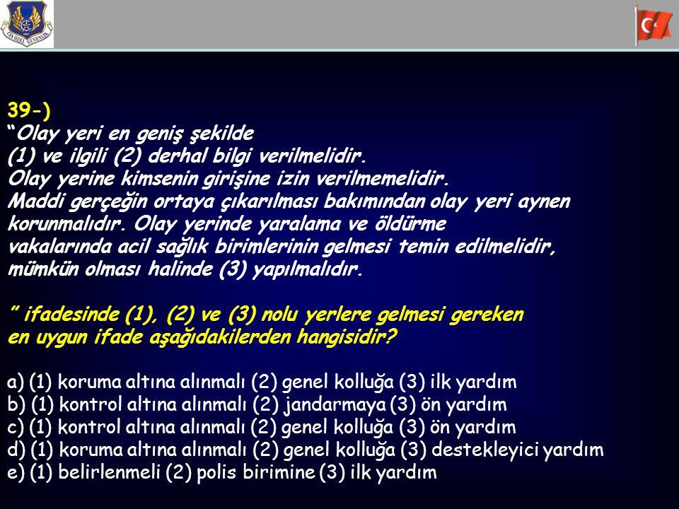 39-) Olay yeri en geniş şekilde (1)ve ilgili (2) derhal bilgi verilmelidir.