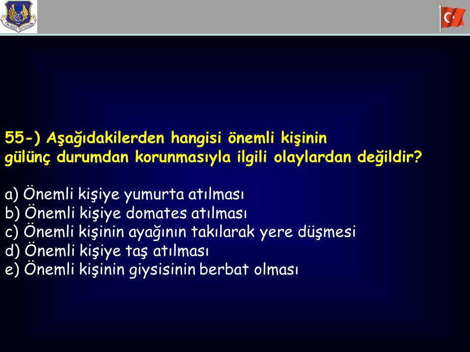 55-) Aşağıdakilerden hangisi önemli kişinin gülünç durumdan korunmasıyla ilgili olaylardan değildir? a) Önemli kişiye yumurta atılması b) Önemli kişiy