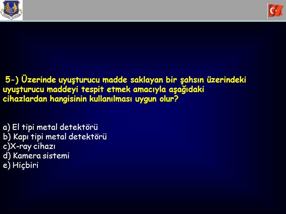 5-) Üzerinde uyuşturucu madde saklayan bir şahsın üzerindeki uyuşturucu maddeyi tespit etmek amacıyla aşağıdaki cihazlardan hangisinin kullanılması uygun olur.