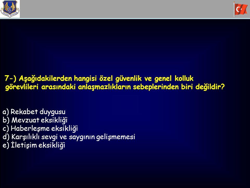7-) Aşağıdakilerden hangisi özel güvenlik ve genel kolluk görevlileri arasındaki anlaşmazlıkların sebeplerinden biri değildir? a) Rekabet duygusu b) M