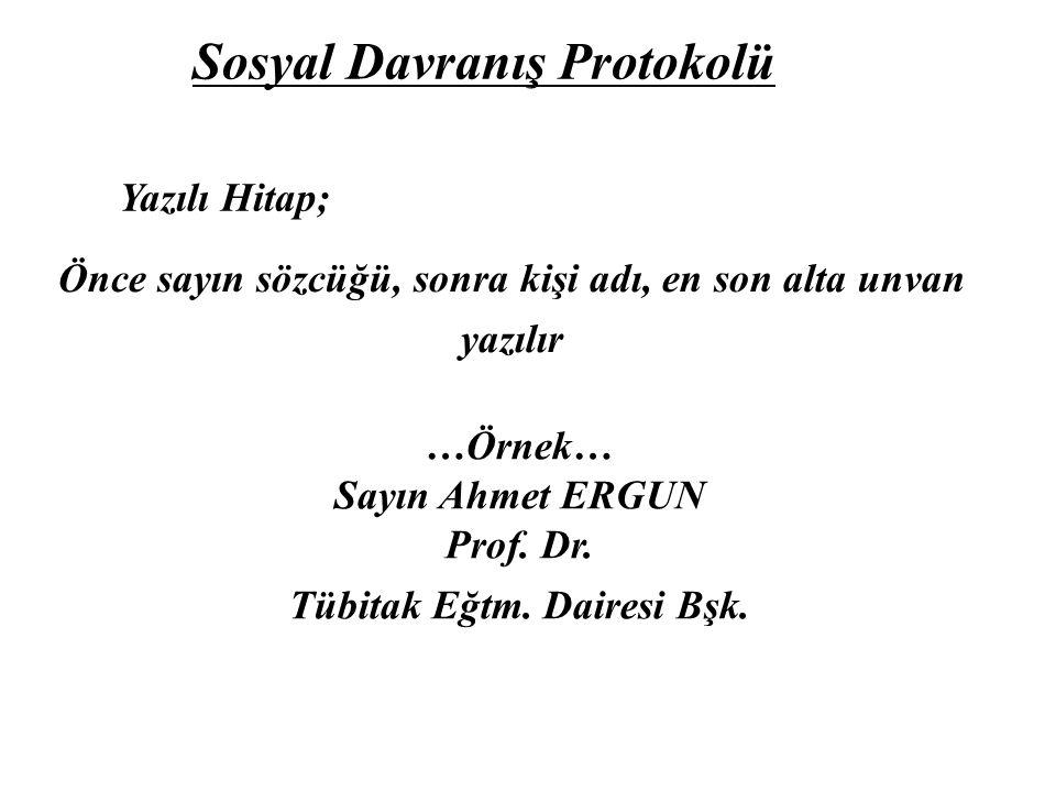 Sosyal Davranış Protokolü Yazılı Hitap; Önce sayın sözcüğü, sonra kişi adı, en son alta unvan yazılır …Örnek… Sayın Ahmet ERGUN Prof.