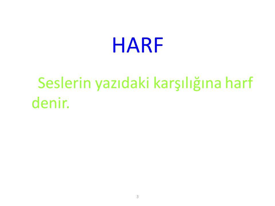 3 HARF Seslerin yazıdaki karşılığına harf denir.