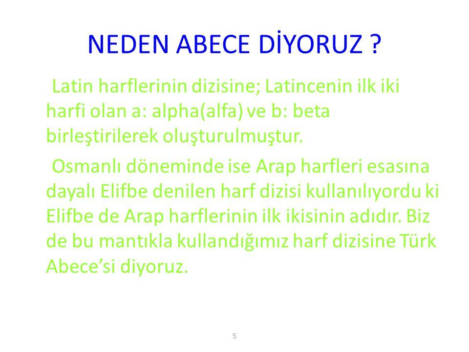 5 NEDEN ABECE DİYORUZ ? Latin harflerinin dizisine; Latincenin ilk iki harfi olan a: alpha(alfa) ve b: beta birleştirilerek oluşturulmuştur. Osmanlı d