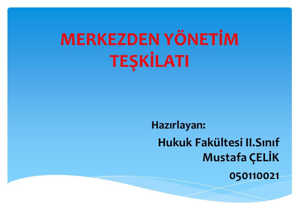 MERKEZDEN YÖNETİM TEŞKİLATI Hazırlayan: Hukuk Fakültesi II.Sınıf Mustafa ÇELİK 050110021