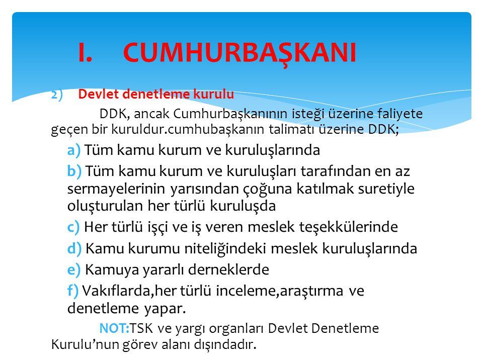 2) Devlet denetleme kurulu DDK, ancak Cumhurbaşkanının isteği üzerine faliyete geçen bir kuruldur.cumhubaşkanın talimatı üzerine DDK; a) Tüm kamu kuru