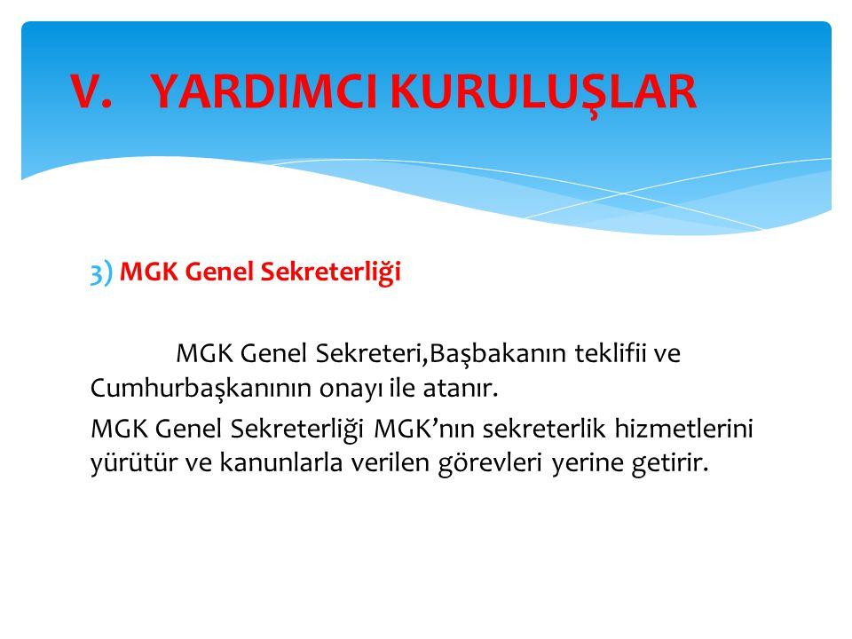 3) MGK Genel Sekreterliği MGK Genel Sekreteri,Başbakanın teklifii ve Cumhurbaşkanının onayı ile atanır. MGK Genel Sekreterliği MGK'nın sekreterlik hiz