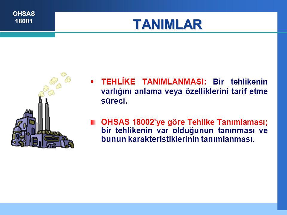 OHSAS 18001 TANIMLAR  TEHLİKE TANIMLANMASI: Bir tehlikenin varlığını anlama veya özelliklerini tarif etme süreci.