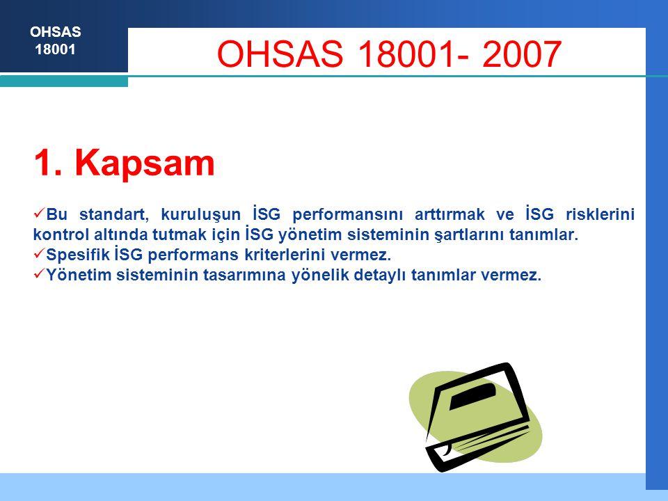 OHSAS 18001  KABUL EDİLEBİLİR RİSK: Kuruluşun yasal yükümlülükleri ve kendi İSG politikası çerçevesinde tahammül edilebilir düzeye indirilmiş risk.