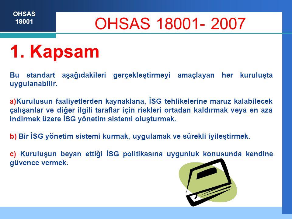 OHSAS 18001  OHSAS 18002 NOT: BS 8800 dahil; bazı referans dokümanlar, tehlike tanımlanması, risk belirlenmesi ve uygun risk azaltma veya risk kontrol önlemlerinin seçimiyle ilgili prosesin tamamını kapsayacak şekilde risk değerlendirmesi ifadesini kullanmaktadır.