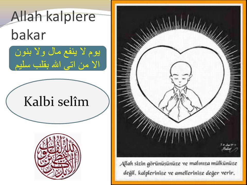 Allah kalplere bakar Kalbi selîm يوم لا ينفع مال ولا بنون الا من اتى الله بقلب سليم