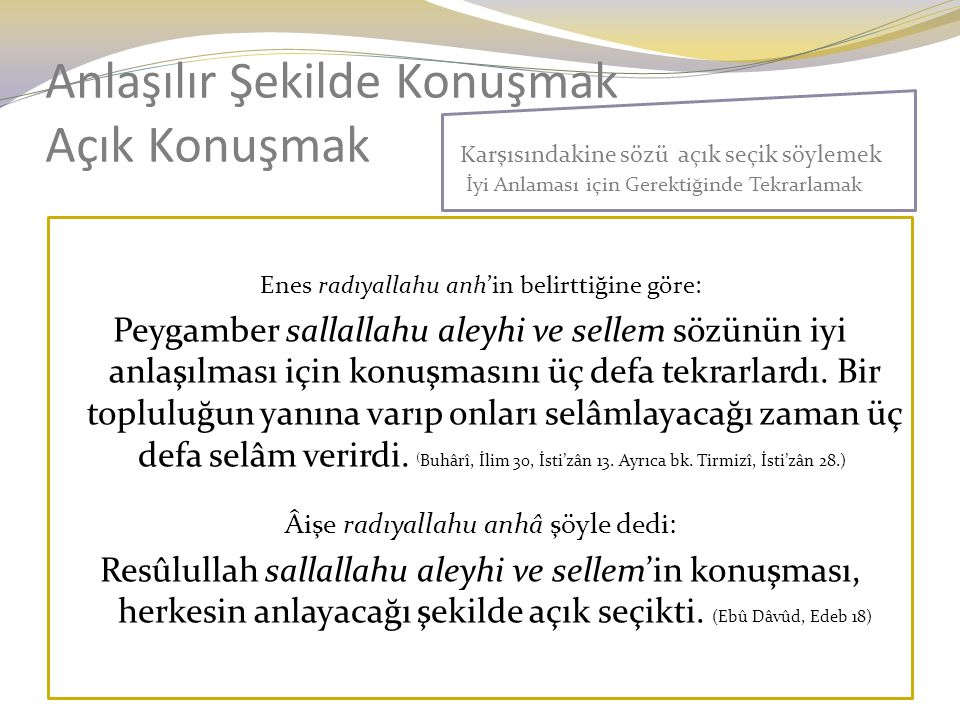 Anlaşılır Şekilde Konuşmak Açık Konuşmak Enes radıyallahu anh'in belirttiğine göre: Peygamber sallallahu aleyhi ve sellem sözünün iyi anlaşılması için