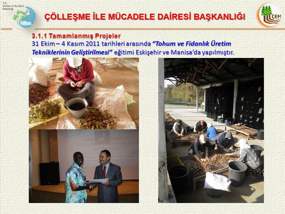 3.1.1 Tamamlanmış Projeler 31 Ekim – 4 Kasım 2011 tarihleri arasında Tohum ve Fidanlık Üretim Tekniklerinin Geliştirilmesi eğitimi Eskişehir ve Manisa'da yapılmıştır.
