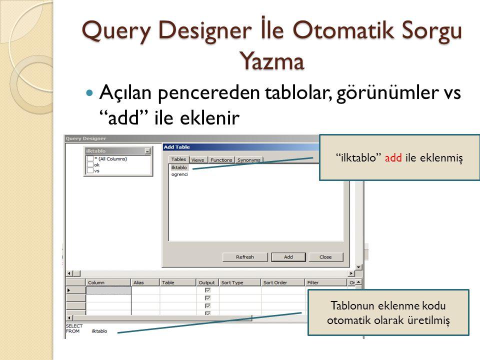 """Query Designer İ le Otomatik Sorgu Yazma Açılan pencereden tablolar, görünümler vs """"add"""" ile eklenir """"ilktablo"""" add ile eklenmiş Tablonun eklenme kodu"""