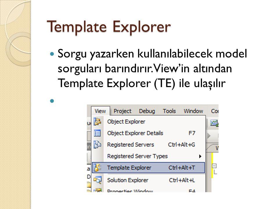 Template Explorer Sorgu yazarken kullanılabilecek model sorguları barındırır. View'in altından Template Explorer (TE) ile ulaşılır