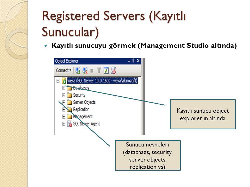 Registered Servers (Kayıtlı Sunucular) Kayıtlı sunucuyu görmek (Management Studio altında) Kayıtlı sunucu object explorer'ın altında Sunucu nesneleri