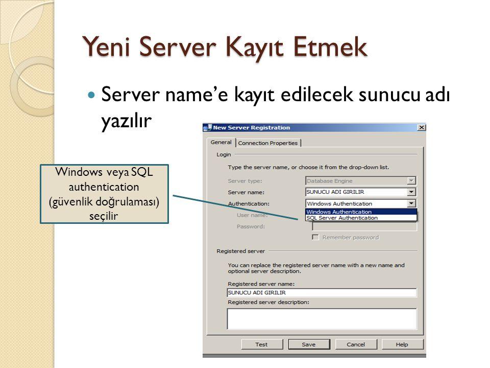 Yeni Server Kayıt Etmek Server name'e kayıt edilecek sunucu adı yazılır Windows veya SQL authentication (güvenlik do ğ rulaması) seçilir