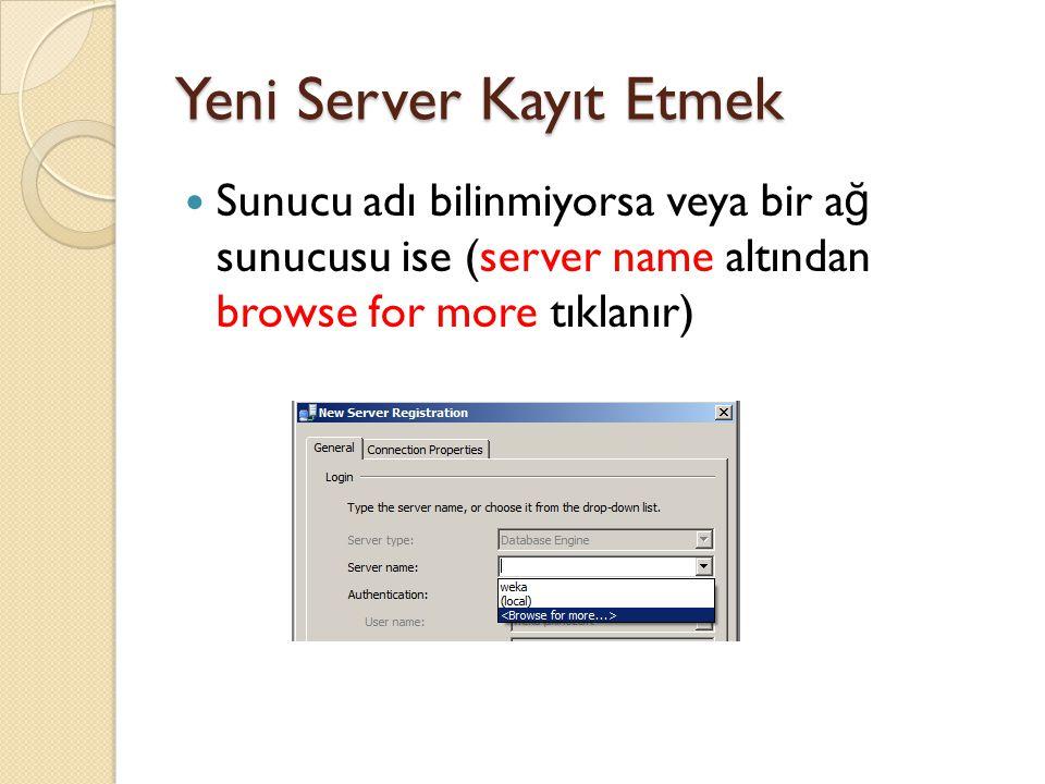 Yeni Server Kayıt Etmek Sunucu adı bilinmiyorsa veya bir a ğ sunucusu ise (server name altından browse for more tıklanır)