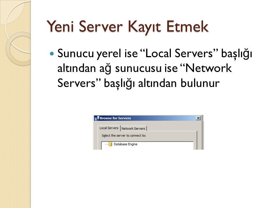 """Yeni Server Kayıt Etmek Sunucu yerel ise """"Local Servers"""" başlı ğ ı altından a ğ sunucusu ise """"Network Servers"""" başlı ğ ı altından bulunur"""