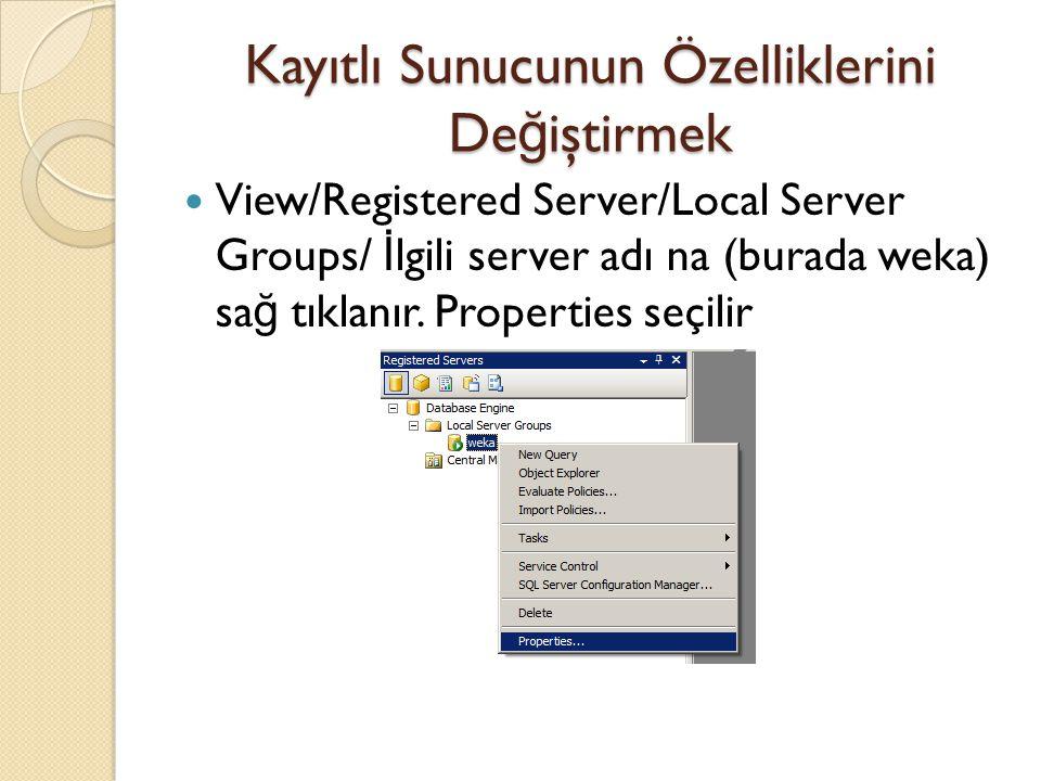 Kayıtlı Sunucunun Özelliklerini De ğ iştirmek View/Registered Server/Local Server Groups/ İ lgili server adı na (burada weka) sa ğ tıklanır. Propertie