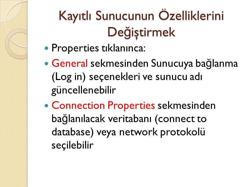 Kayıtlı Sunucunun Özelliklerini De ğ iştirmek Properties tıklanınca: General sekmesinden Sunucuya ba ğ lanma (Log in) seçenekleri ve sunucu adı güncel